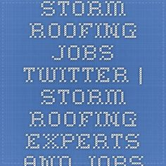 Storm Roofing Jobs Twitter | Storm Roofing Experts And Jobs