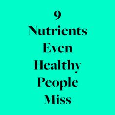 9 Nutrients Even Healthy People Miss