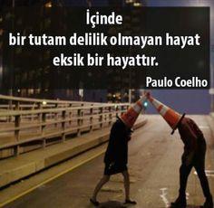 içinde delilik olan hayattır, gerisi saçmalık Paul Coelho #sözler