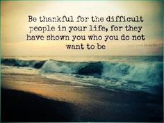 Be thankful for the difficult people in your life...  #inspiration #motivation #wisdom #quote #quotes #life #lessonslearned