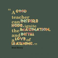 A #good teacher can #inspire #hope, ignite the #imagination, and inst#ill a ###love of #learning.