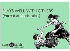 Plays well with others (except at fabric sales). Via the Denver Sewing Collective. Sewing Humor, Quilting Quotes, Sewing Quotes, Serious Quotes, Quilt Labels, Craft Quotes, Prayer Verses, Quilting Room, Good Jokes