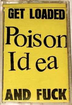 Poison Idea - Get Loaded And Fuck CS