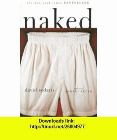 Naked[Paperback,1998] David Sedaris ,   ,  , ASIN: B004PGAELK , tutorials , pdf , ebook , torrent , downloads , rapidshare , filesonic , hotfile , megaupload , fileserve