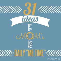 Everybody needs a break from the demands of daily living. And moms are no exception. Downtime is important! Here are 31 ideas for mom's daily 'me time'.