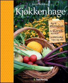 KJØKKENHAGE dyrk økologisk - for norsk klima
