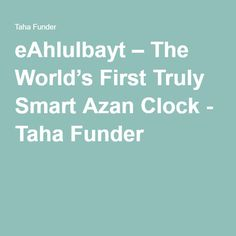 eAhlulbayt – The World's First Truly Smart Azan Clock - Taha Funder