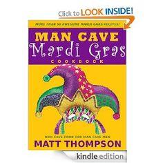 The Man Cave Mardi Gras Cookbook: More Than 50 Awesome Mardi Gras Recipes [Kindle Edition], (mardi gras, cajun, creole, gumbo, jambalaya, fat tuesday, hurricane, louisiana, big easy, jazz), via https://myamzn.heroku.com/go/B007B25RF8/The-Man-Cave-Mardi-Gras-Cookbook-More-Than-50-Awesome-Mardi-Gras-Recipes-Kindle-Edition
