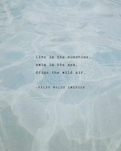 Motherhood Quotes Discover Ralph Waldo Emerson quote Live in the Sunshine swim in the ocean drink the wild air gifts for teens wall art quote poster poetry art Sea Quotes, Nature Quotes, Life Quotes, Rumi Quotes, Momma Quotes, Drake Quotes, Affirmation Quotes, Relationship Quotes, Poetry Quotes