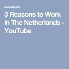 3 Reasons to Work in The Netherlands - YouTube