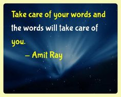 Take care of your waords and the words will take care of you. - Amit Ray