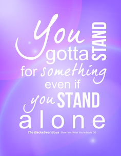 """""""You gotta stand for something even if you stand alone."""" -The Backstreet Boys, Show 'em (What You're Made Of)   #quotes #backstreetboys ©Brooke Larson 2014"""