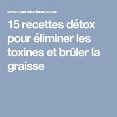 15 recettes détox pour éliminer les toxines et brûler la graisse