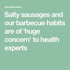 Salty sausages and our barbecue habits are of 'huge concern' to health experts - ABC News Hamburgers, Sausages, Public Health, Barbecue, Burgers, Barrel Smoker, Hamburger, Sausage, Bbq