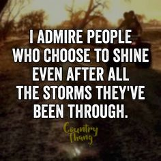 I admire people who choose to shine even after all the storms they've been…