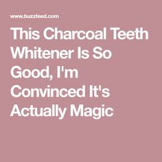 This Charcoal Teeth Whitener Is So Good, I'm Convinced It's Actually Magic