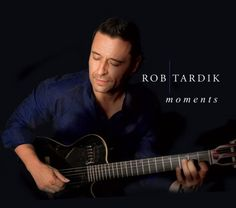 "Rob Tardik's 2015 release ""Moments"""