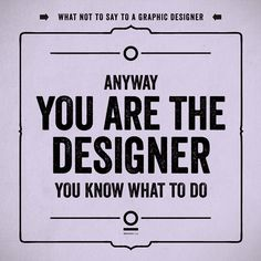 What not to say to a graphic designer