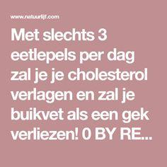 Met slechts 3 eetlepels per dag zal je je cholesterol verlagen en zal je buikvet als een gek verliezen! 0 BY REDACTIE ON 22 OKTOBER 2017 AFVALLEN, ALGEMEEN Vandaag hebben we besloten om u een krachtig middel te geven, dat uw algemene gezondheid zal verbeteren, u zal helpen om het slechte cholesterolgehalte te verminderen en het koppige buikvet te elimineren. Het basisbestanddeel in dit middel is knoflook. De volgende drank zal de functie van organen bevorderen, het bloed zuiveren en het ...