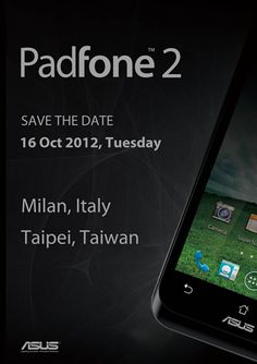 ASUS Sends Out Save The Date For Padfone 2, Will Be Announced On October 16th In Milan, Italy And Taipei, Taiwan
