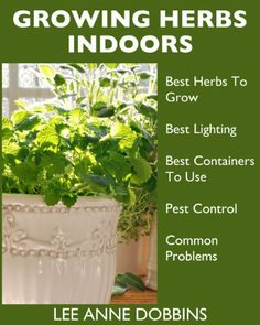Growing Herbs Indoors : Your Guide To Growing Herbs In Containers For A Vibrant Indoor Herb Garden by Lee Anne Dobbins has decreased from $3.99 to $0.00 at BookSliced.