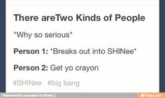 BAHAHA so true among Kpop fans #kpop #shinee #gd  Except I'm both lol  WHHHYYYY SOOOOO CRAYYYYYONNNNEEEEE XD