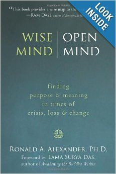 Wise Mind, Open Mind: Finding Purpose and Meaning in Times of Crisis, Loss, and Change: Ronald Alexander PhD, Lama Surya Das: 9781572246430:...