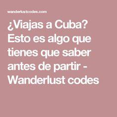 ¿Viajas a Cuba? Esto es algo que tienes que saber antes de partir - Wanderlust codes