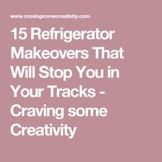 15 Refrigerator Makeovers That Will Stop You in Your Tracks - Craving some Creativity