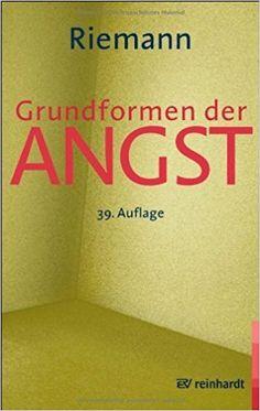 Grundformen der Angst: Eine tiefenpsychologische Studie von Riemann. Fritz 2009 Taschenbuch: Amazon.de: Bücher