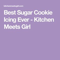 Best Sugar Cookie Icing Ever - Kitchen Meets Girl