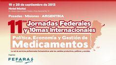 11mas Jornadas Federales y 10mas Jornadas Internacionales: política, economía y gestión de medicamentos, 19 y 20 de Septiembre de 2013. Santa Fe: Colegio de Farmaceúticos de la Provincia de Santa Fe