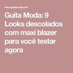 Guita Moda: 9 Looks descolados com maxi blazer para você testar agora