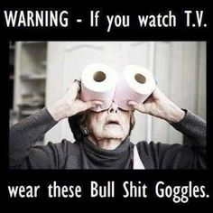 recommend to wear these for watching mainstream media news and TV...owned by Illuminati NWO zionists freemasons