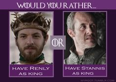 Stannis for sure, as long as he had Davos and Melisandre with him. Renly...just no. I'm with Jaime on that one- good for dinner parties, bad for ruling kingdoms.