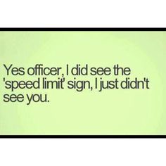 I'll have to use this one in the event that I need to talk my way out of a speeding ticket. Funny!
