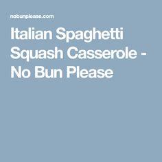 Italian Spaghetti Squash Casserole - No Bun Please