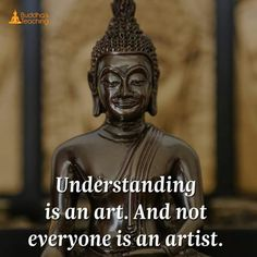 understanding is an art and not everyone is an artist. #buddha #quotes