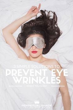3 Simple Solutions to Prevent Eye Wrinkles While You Sleep – Perpetual Shade