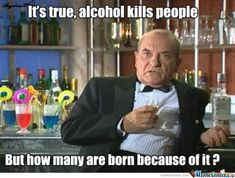 Alcohol Meme | Alcohol, Eh?