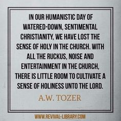 In our humanistic day of watered-down, sentimental Christianity, we have lost the sense of holy in the church. With all the ruckus, noise and entertainment in the church, there is little room to cultivate a sense of holiness unto the LORD. Biblical Quotes, Spiritual Quotes, Faith Quotes, Bible Quotes, Me Quotes, Bible Verses, Pastor Quotes, Bible Humor, Scriptures