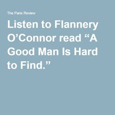 "Listen to Flannery O'Connor read ""A Good Man Is Hard to Find."""