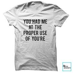 Vous m'avez eu à la bonne utilisation des vous êtes | T-shirt drôle | Citation de T-shirt | Humour Collection | T-shirt unisexe