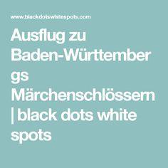 Ausflug zu Baden-Württembergs Märchenschlössern | black dots white spots