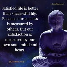 Satisfied life is better than a successful life.