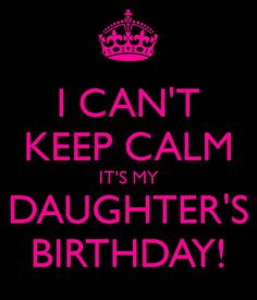'I CAN'T KEEP CALM IT'S MY DAUGHTER'S BIRTHDAY!' Poster
