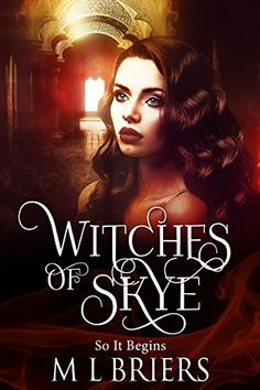 Witches of Skye: So It Begins by M. L Briers https://www.amazon.com/dp/B0791XNNB8/ref=cm_sw_r_pi_dp_U_x_fsQAAb98VDZP6