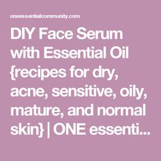 DIY Face Serum with Essential Oil {recipes for dry, acne, sensitive, oily, mature, and normal skin} | ONE essential COMMUNITY