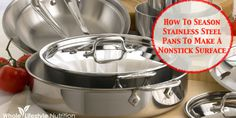 How To Cook and Season A Stainless Steel Pan To Create A Non Stick Surface