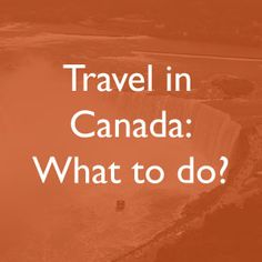 Everything you need to know to visit Canada